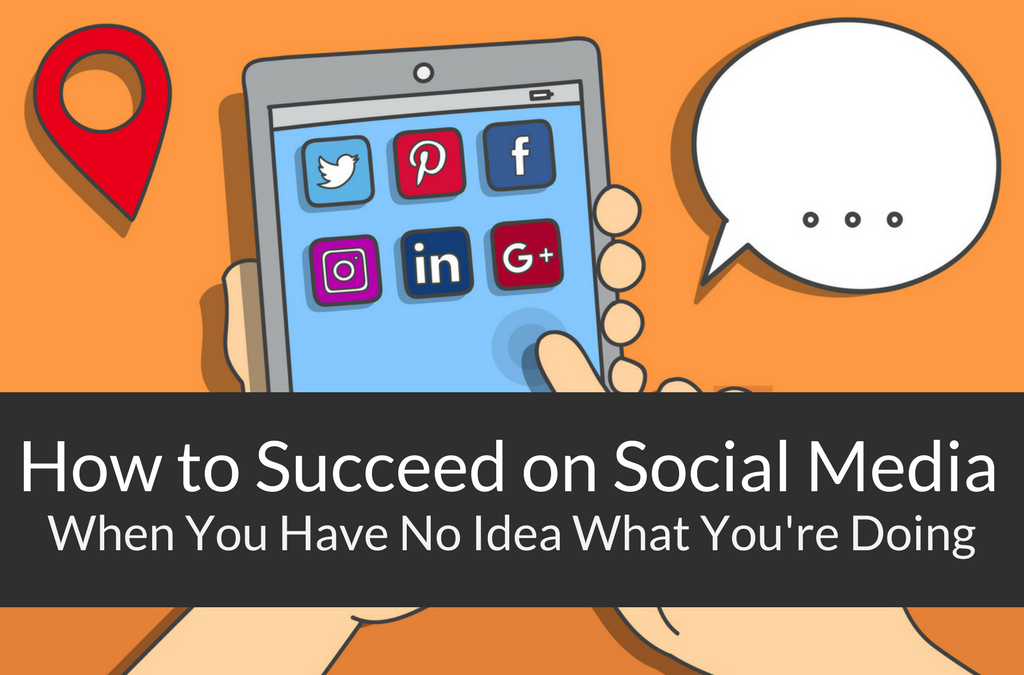 How to Succeed on Social Media When You Have No Idea What You're Doing